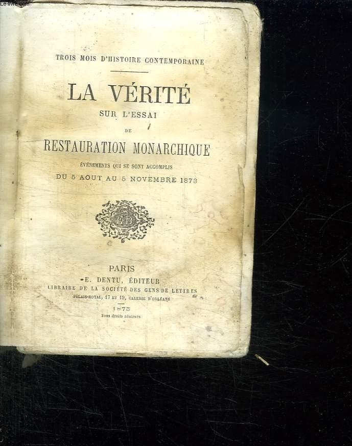 LA VERITE SUR L ESSAI DE RESTAURATION MONARCHIQUE. EVENEMENTS QUI SE SONT SCCOMPLIS DU 5 AOUT AY 5 NOVEMBRE 1873.