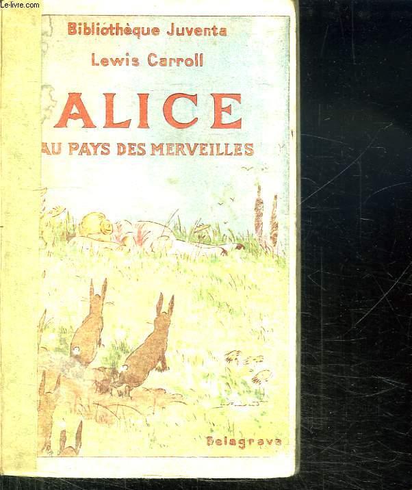 ALICE AU PAYS DES MERVEILLES ET A TRAVERS LE MIROIR.