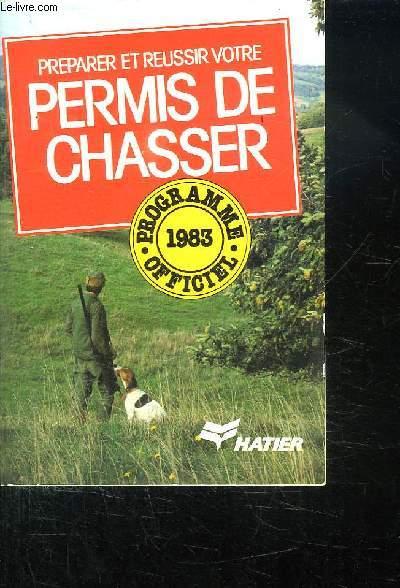 PREPARER ET REUSSIR VOTRE PERMIS DE CHASSER. PROGRAMME OFFICIEL 1983.