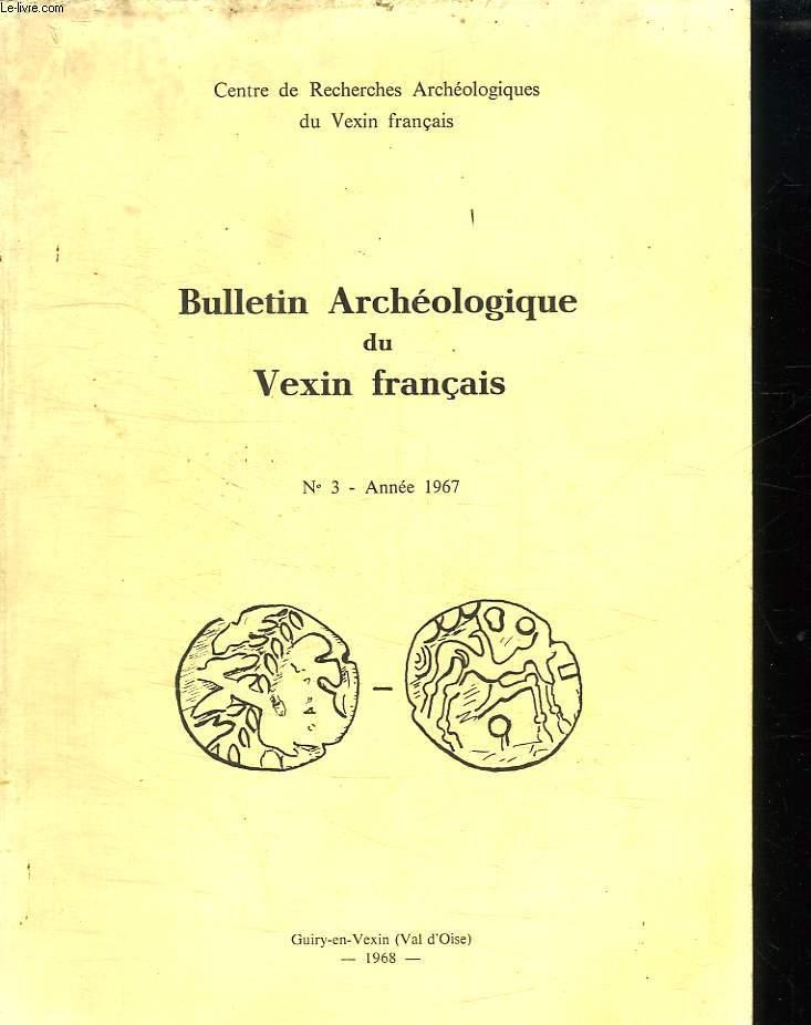 BULLETIN ARCHEOLOGIQUE DU VEXIN FRANCAIS N° 3 ANNEE 1967.