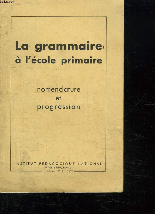 LA GRAMMAIRE A L ECOLE PRIMAIRE. NOMENCLATURE ET PROGRESSION.