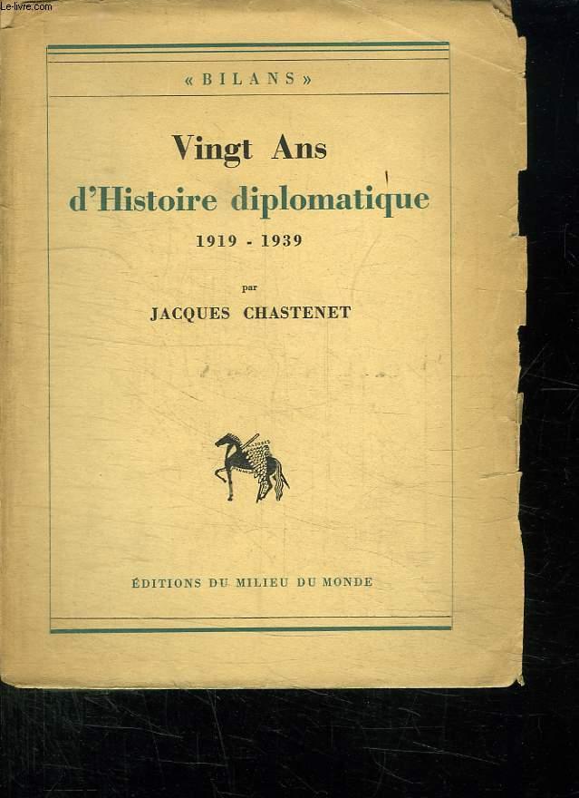 VINGT ANS D HISTOIRE DIPLOMATIQUE 1919 - 1939.