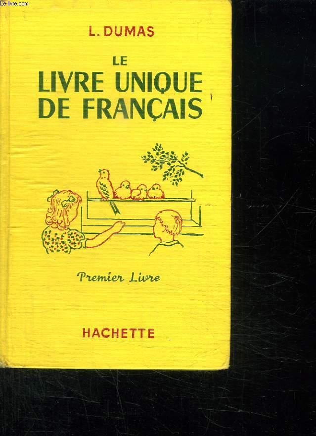 LE LIVRE UNIQUE DE FRANCAIS PREMIER LIVRE. LECTURE VOCABULAIRE INITIATION A LA GRAMMAIRE, EMPLOI DU MOT DANS LA PHRASE.