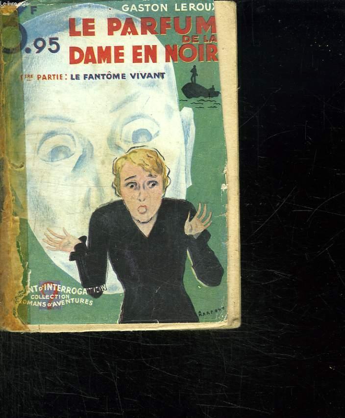 LE PARFUM DE LA DAME EN NOIR. 1ER PARTIE: LE FANTOME VIVANT.