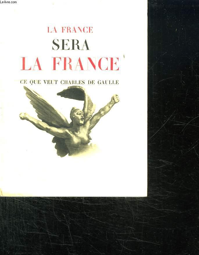 LA FRANCE SERA LA FRANCE: CE QUE VEUT CHARLES DE GAULLE.