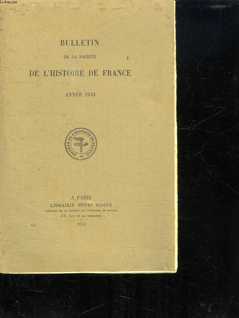 BULLETIN DE LA SOCIETE DE L HISTOIRE DE FRANCE ANNEE 1942.