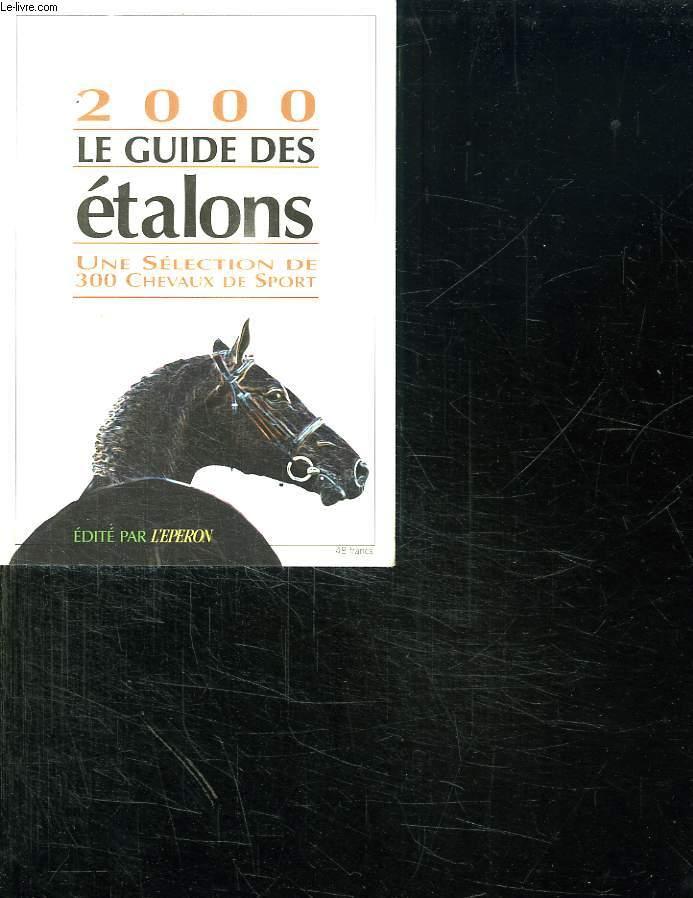 2000 LE GUIDE DES ETALONS. UNE SELECTION DE 300 CHEVAUX DE SPORT.