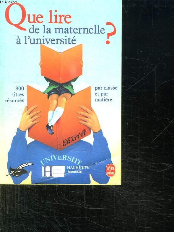 QUE LIRE DE LA MATERNELLE A L UNIVERSITE ? 900 TITRE RESUMES PAR CLASSE ET PAR MATIERE.
