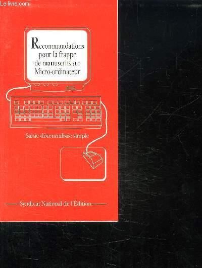 RECOMMANDATIONS POUR LA FRAPPE DE MANUSCRITS SUR MICRO ORDINATEUR. SAISIE DECENTRALISEE SIMPLE.
