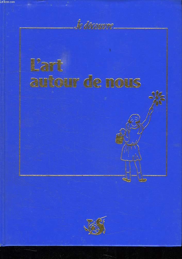JE DECOUVRE. L ART AUTOUR DE NOUS.