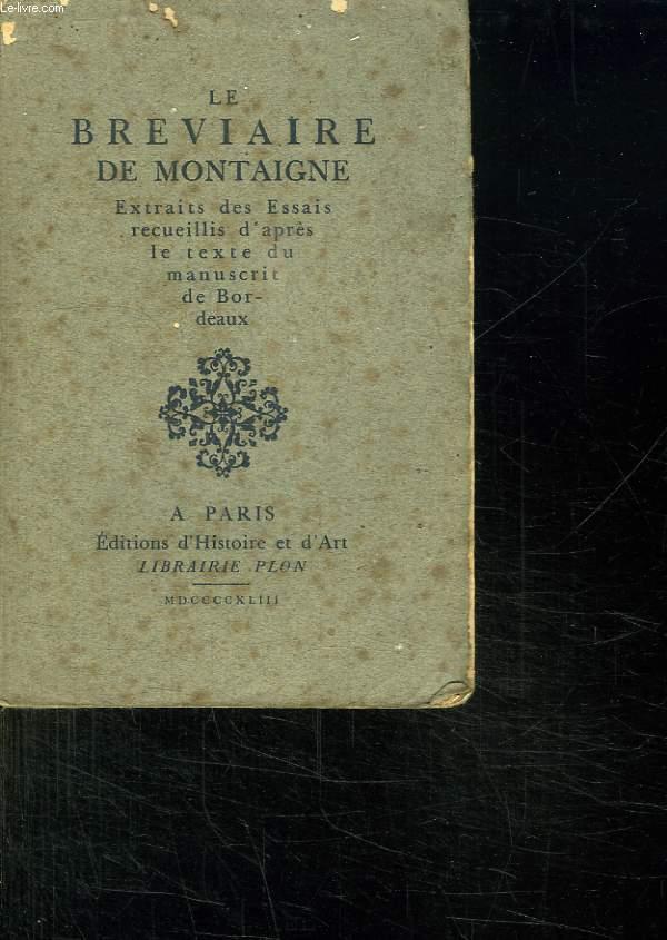 LE BREVIAIRE DE MONTAIGNE. EXTRAITS DES ESSAIS RECUEILLIS D APRES LE TEXTE DU MANUSCRIT DE BORDEAUX.
