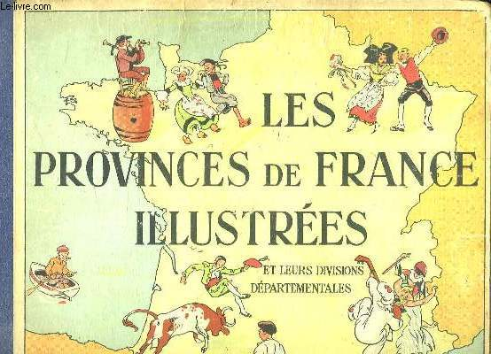 LES PROVINCES DE FRANCE ILLUSTREES ET LEURS DIVISION DEPARTEMENTALES.