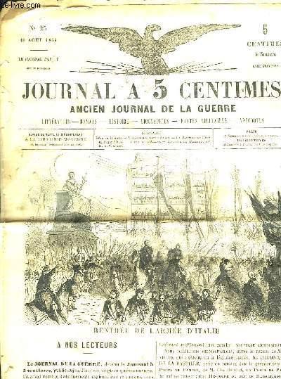 JOURNAL A 5 CENTIMES N° 25 LE 19 AOUT 1859. ANCIEN JOURNAL DE LA GUERRE. SOMMAIRE: RENTREE DE L ARMEE EN ITALIE. ECHOS DE L ARMEE. HISTOIRE DU PIEMONT...