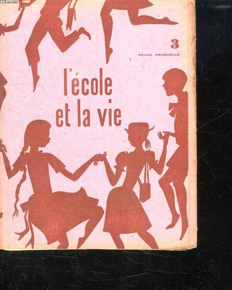 L ECOLE ET LA VIE N° 3. DU 9 NOVEMBRE 1957. SOMMAIRE: L EDUCATION DANS UN MONDE QUI CHANGE DE FERRE A. APPRENDRE A PARLER ET A PARLER FRANCAIS DE RUSTIN A...