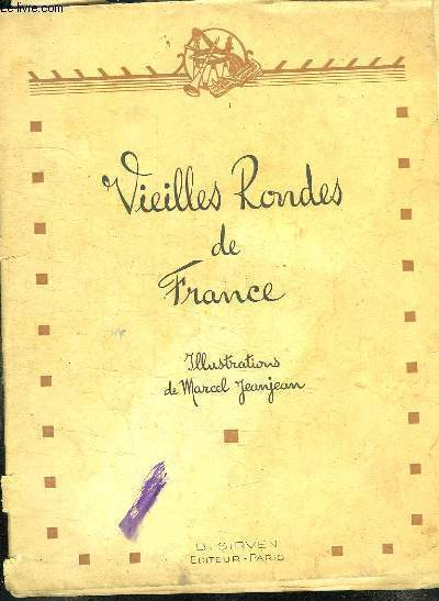 VIEILLES RONDES DE FRANCE: LE CHEVALIER DU GUET, LA BOULANGERE A DES ECUS, DANSONS LA CAPUCINE, GIRFLE GIROFLA,  LA MIST EN LAIRE, NOUS N IRONS PLUS AU BOIS, AH MON BEAU CHATEAU, BIQUETTE, FRERE JACQUES, IL COURT IL COURT LE FURET, LA BONNE AVENTURE...