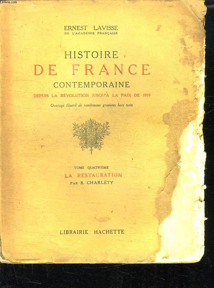 HISTOIRE DE FRANCE CONTEMPORAINE DEPUIS LA REVOLUTION JUSQU A LA PAIX DE 1919. TOME 4: LA RESTAURATION.