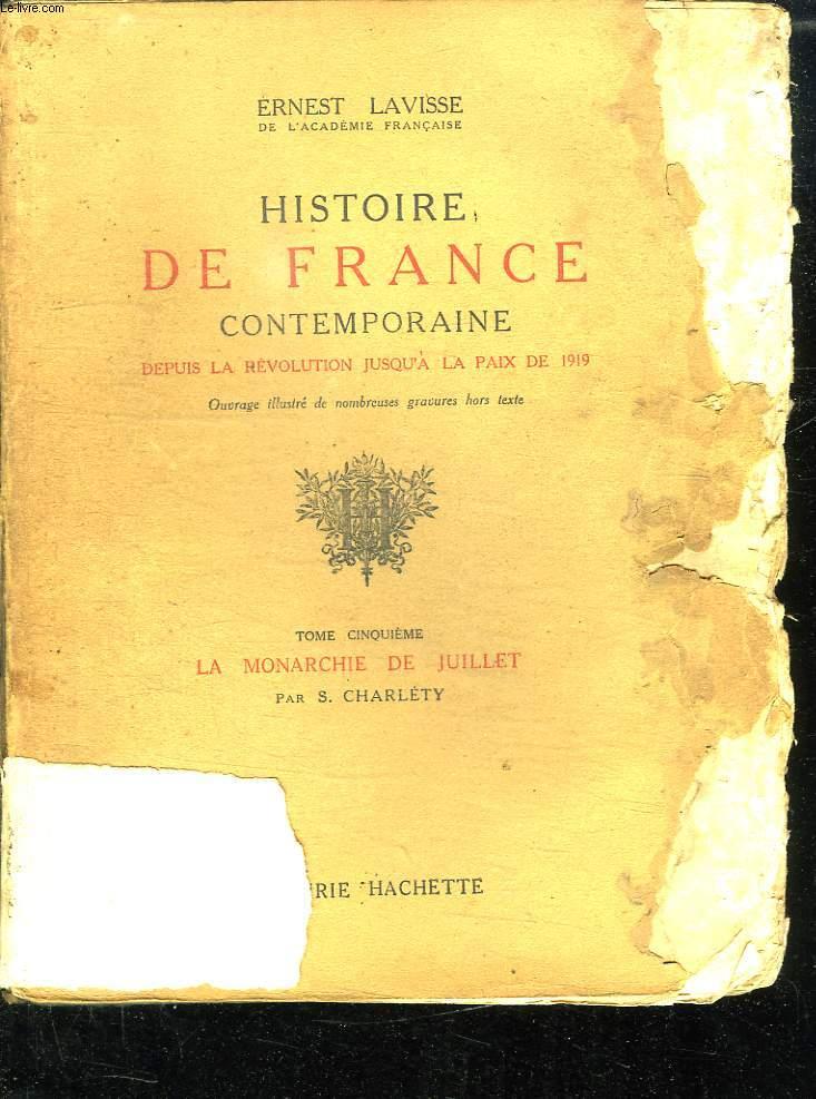 HISTOIRE DE FRANCE CONTEMPORAINE DEPUIS LA REVOLUTION JUSQU A LA PAIX DE 1919. TOME 5: LA MONARCHIE DE JUILLET.