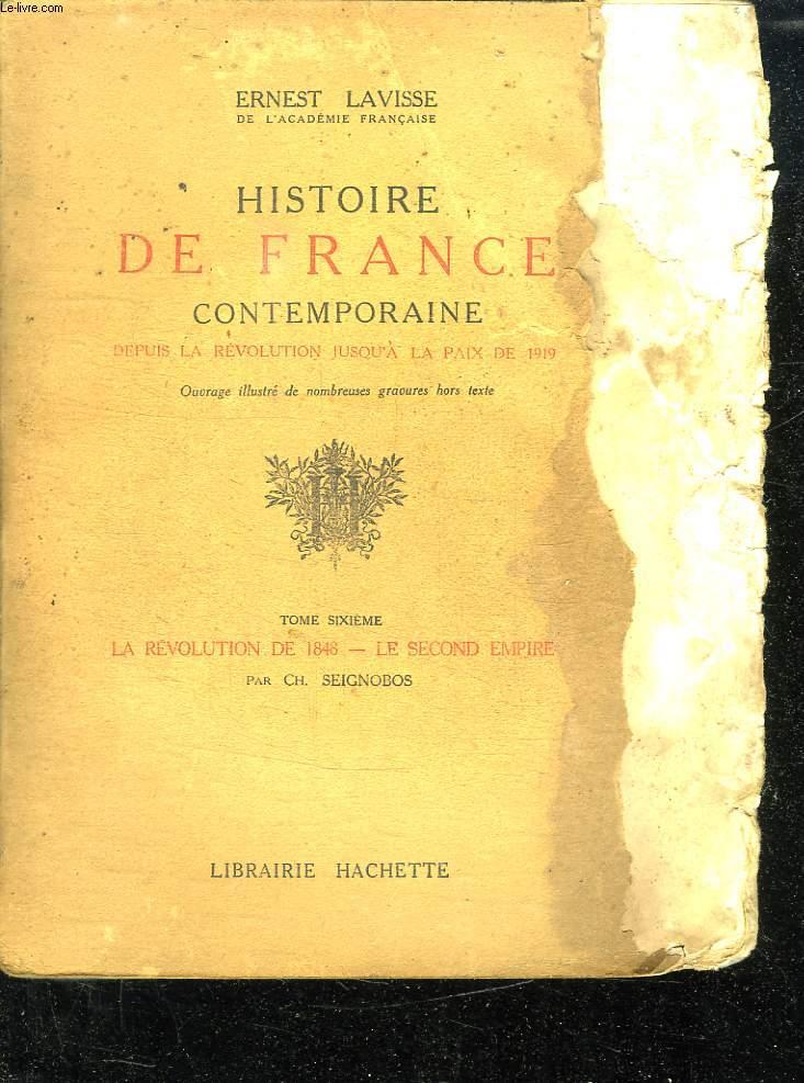 HISTOIRE DE FRANCE CONTEMPORAINE DEPUIS LA REVOLUTION JUSQU A LA PAIX DE 1919. TOME 6 : LA REVOLUTION DE 1848 - LE SECOND EMPIRE.