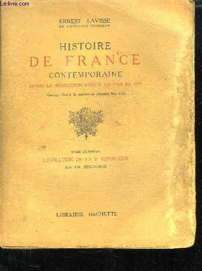 HISTOIRE DE FRANCE CONTEMPORAINE DEPUIS LA REVOLUTION JUSQU A LA PAIX DE 1919. TOME 8: L EVOLUTION DE LA 3em REPUBLIQUE.