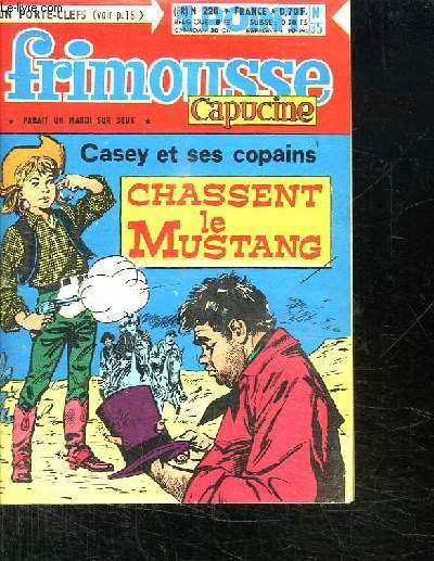 FRIMOUSSE CAPUCINE N° 220. CASEY ET SES COPAINS. CHASSENT LE MUSTANG.