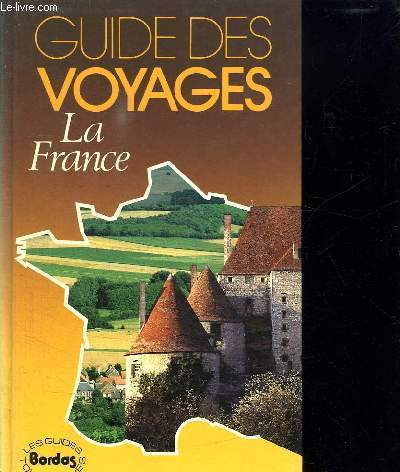 LA FRANCE. GUIDE DES VOYAGES BORDAS.