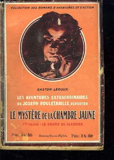 LE MYSTERE DE LA CHAMBRE JAUNE. PREMIERE PARTIE LE DRAME DU GLANDIER.