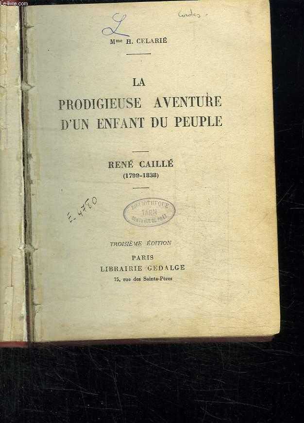 LA PRODIGIEUSE AVENTURE D UN ENFANT DU PEUPLE. RENE CAILLE 1799 - 1838.
