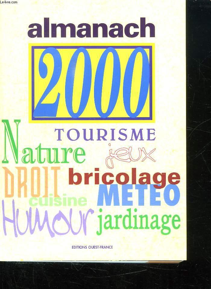 ALMANACH 2000. TOURISME, NATURE, JEUX, BRICOLAGE, DROIT, CUISINE, METEO, HUMOUR, JARDINAGE.