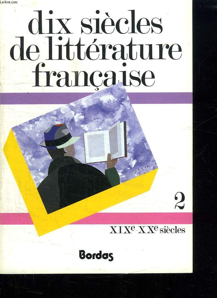 TOME 2: DIX SIECLES DE LITTERATURE FRANCAISE. XIX e ET XX e SIECLE.
