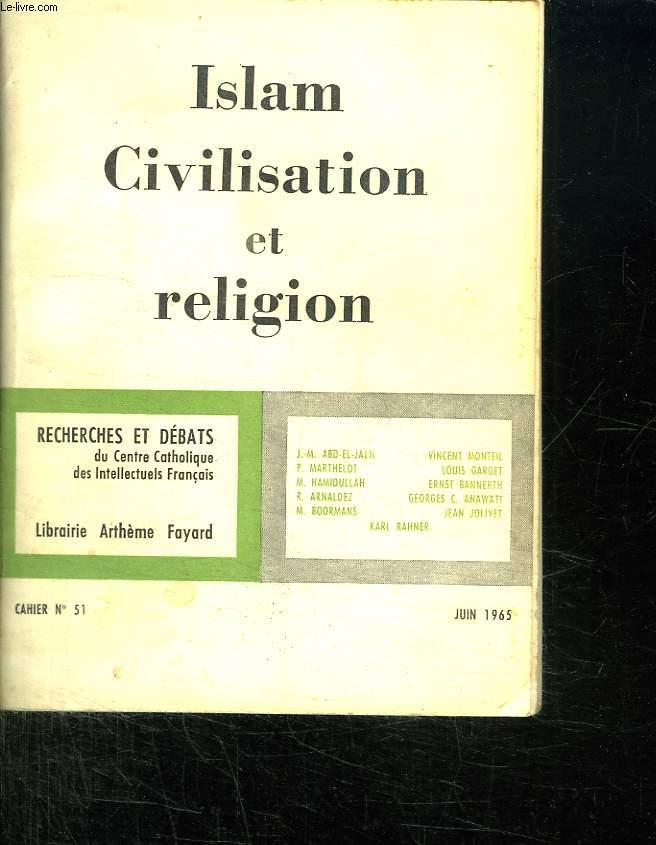 ISLAM CIVILISATION ET RELIGION. CAHIER N° 51. JUIN 1965.