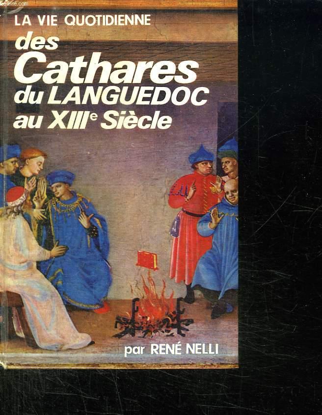 LA VIE QUOTIDIENNE DES CATHARES DU LANGUEDOC AU XIII SIECLE.