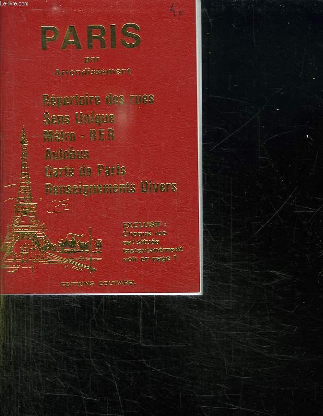 PARIS PAR ARRONDISSEMENT. REPERTOIRE DES RUES, SENS UNIQUE, METRO RER, AUTOBUS, CARTE DE PARIS, RENSEIGNEMENTS DIVERS.