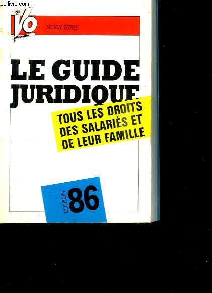 LA GUIDE JURIDIQUE. TOUS LES DROITS DES SALARIES ET DE LEUR FAMILLE. EDITION 86.