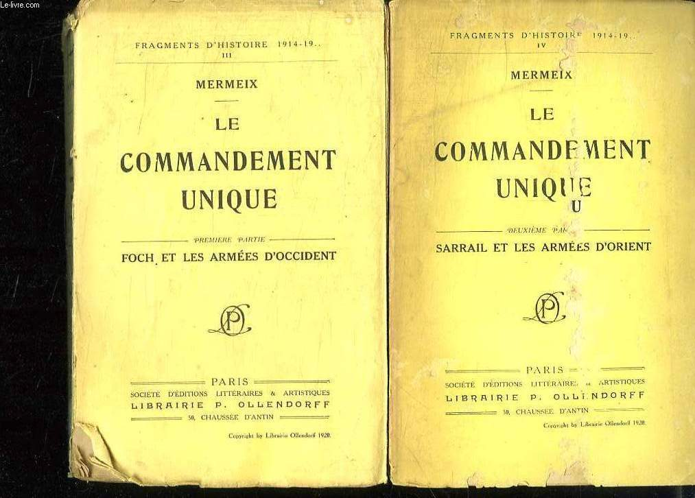 2 TOMES. LE COMMANDEMENT UNIQUE. TOME 1: FOCH ET LES ARMEES D OCCIDENT. TOME 2: SARRAIL ET LES ARMEES D ORIENT.