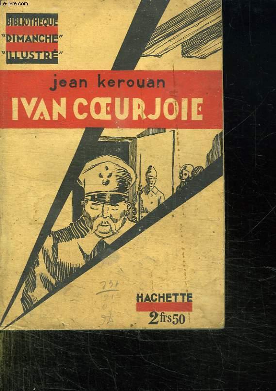 IVAN COEURJOIE. HISTOIRE DE DEUX PETITS FRANCAIS PERDUS DANS L IMMENSE RUSSIE DE 1919 A 1928.