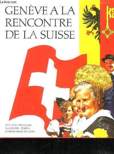 GENEVE A LA RENCONTRE DE LA SUISSE. TEXTE EN FRANCAIS, ALLEMAND, ITALIEN, ROMANCHE ET ANGLAIS.