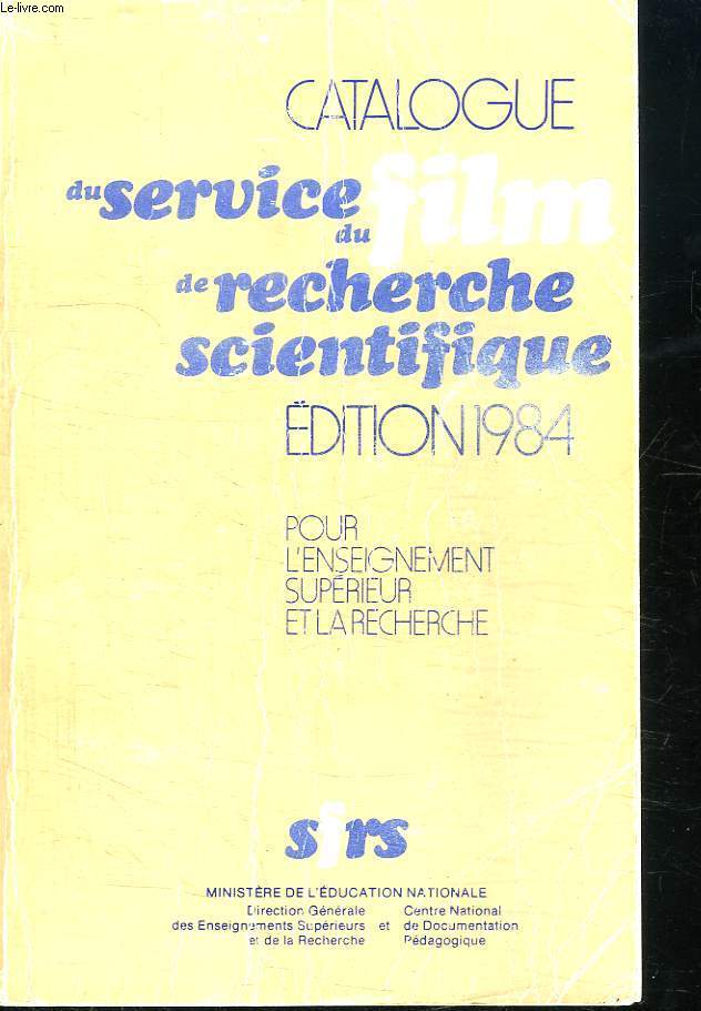 CATALOGUE DU SERVICE DU FILM DE RECHERCHE SCIENTIFIQUE EDITION 1984. POUR L ENSEIGNEMENT SUPERIEUR A LA RECHERCHE.