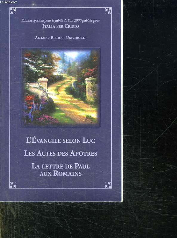 L EVANGILE SELON LUC. LES ACTES DES APOTRES. LA LETTRE DE PAUL AUX ROMAINS.