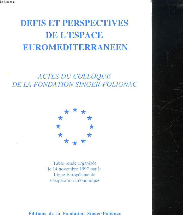 DEFIS ET PERSPECTIVES DE L ESPACE EUROMEDITERRANEEN. COLLOQUE DU VENDREDI 14 NOVEMBRE 1997.