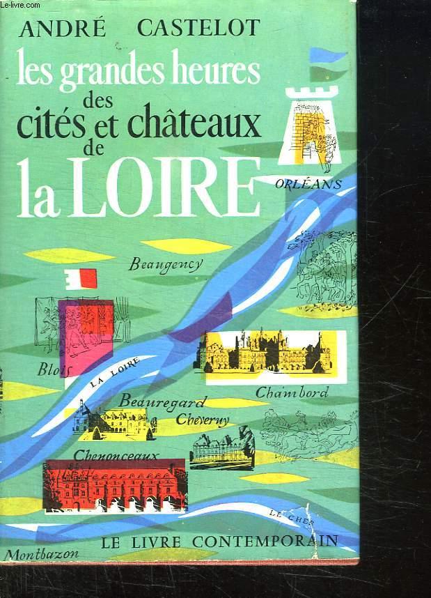 LES GRANDES HEURES DES CITES ET CHATEAUX DE LA LOIRE.