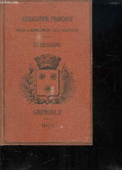 ASSOCIATION FRANCAISE POUR L AVANCEMENT DES SCIENCES FUSIONNEE AVEC L ASSOCIATION SCIENTIFIQUE DE FRANCE. COMPTE RENDU DE LA 33em SESSION. GRENOBLE 1904.
