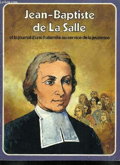 JEAN BAPTISTE DE LA SALLE ET LE JOURNAL D UN FRATERNITE AU SERVICE DE LA JEUNESSE.