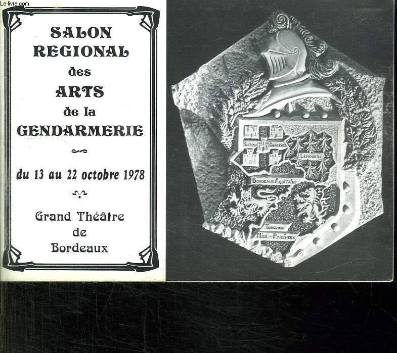 SALON REGIONAL DES ARTS DE LA GENDARMERIE. PEINTURES, ARTS GRAPHIQUES, SCULPTURES, PHOTOGRAPHIES, AUTRES GENRES DU 13 AU 22 OCTOBRE 1978 AU GRAND THEATRE MUNICIPAL DE BORDEAUX.