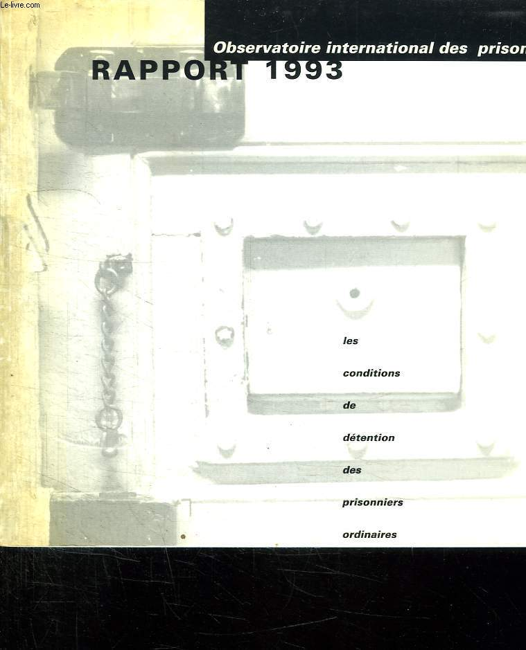 OBSERVATOIRE INTERNATIONAL DES PRISONS. RAPPORT 1993. LES CONDITIONS DE DETENTION DES PRISONNIERS ORDINAIRES.