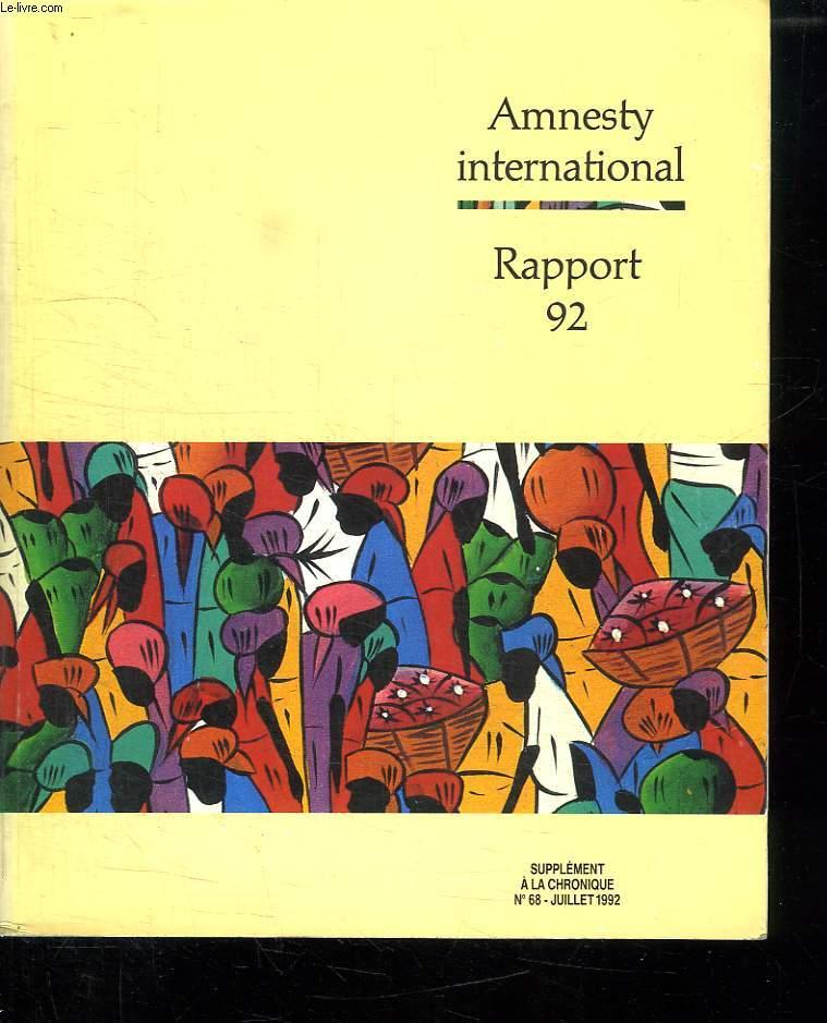 AMNESTY INTERNATIONAL RAPPORT 92. SUPPLEMENT A LA CHRONIQUE N° 68 JUILLET 1992.