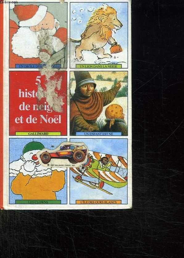 5 HISTOIRES DE NEIGE ET DE NOEL: UN DROLE DE PERE NOEL, UN LION DANS LA NEIGE, UN ENFANT EST NE, LES CLOWNS, L ILE DES OURS BLANCS.