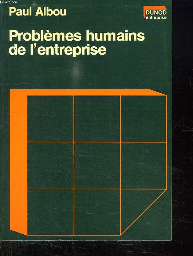 PROBLEMES HUMAINS DE L ENTREPRISE.