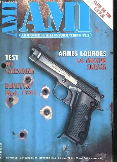 AMI LE MAGAZINE INTERNATIONAL DES ARMES N° 25 OCTOBRE 1981. SOMMAIRE: M1 CARABINE, BERETTA MOD 1951, ARMES LOURDES LA MAXIM SUISSE, LE PISTOLET RUGER MARK I, LE CLUB DE TIR DE LA POLICE NATIONALE...