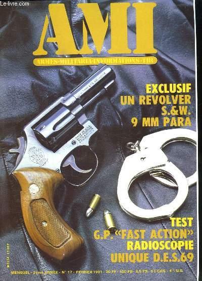 AMI LE MAGAZINE INTERNATIONAL DES ARMES N° 17 FEVRIER 1981. SOMMAIRE: UN REVOLVER SW 9MM PARA, LE SMITH AND WESSON MOD 47, LE PISTOLET AUTOMATIQUE GP FAST ACTION, LES CHIENS DE GUERRE, UN PEPPERBOX A CARTOUCHE METALLIQUE...