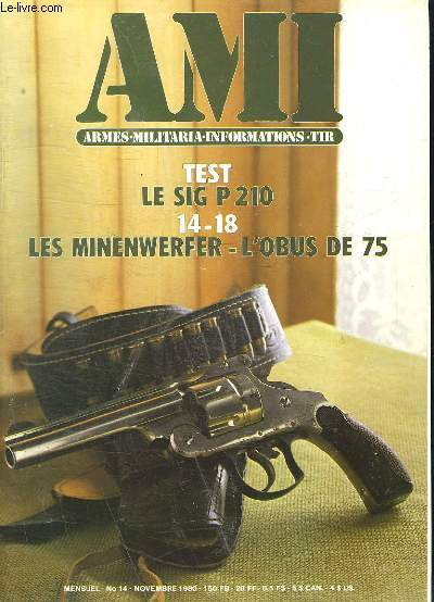 AMI LE MAGAZINE INTERNATIONAL DES ARMES N° 14 NOVEMBRE 1980. SOMMAIRE, LE SIG P 210, LE MINENWERFER L OBUS DE 75, LES GUERRIERS JAPONAIS, LES MILICES PRIVES, LA SUBARU BREAK 4 X 4...